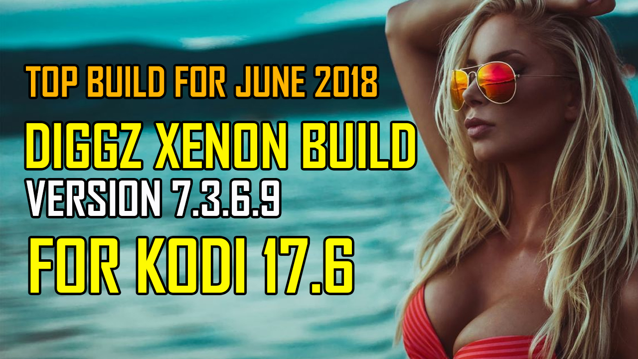 Diggz Xenon Build V7 3 6 9 For Kodi 17 6 – XC Techs Knowledge Base